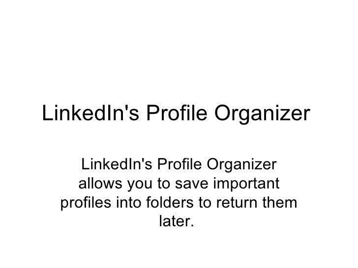 LinkedIn's Profile Organizer  LinkedIn's Profile Organizer allows you to save important profiles into folders to return th...