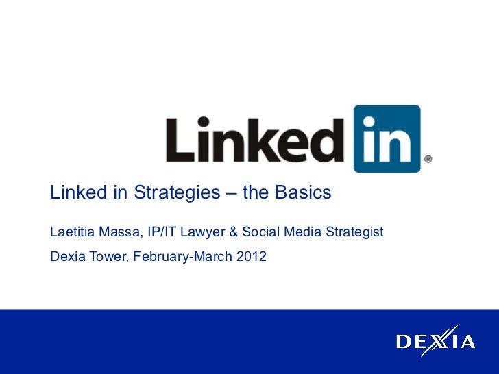 Linked in Strategies – the BasicsLaetitia Massa, IP/IT Lawyer & Social Media StrategistDexia Tower, February-March 2012