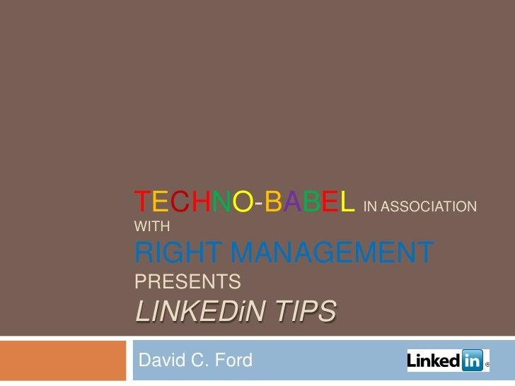 Techno-babelin association with Right ManagementpresentsLinkedin Tips<br />David C. Ford<br />