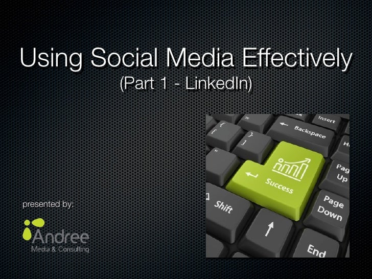 Using Social Media Effectively                 (Part 1 - LinkedIn)     presented by: