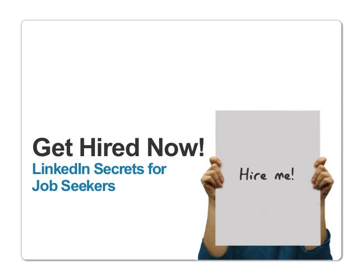 Get Hired Now!LinkedIn Secrets for   Hire me!Job Seekers                             http://www.linkedin.com
