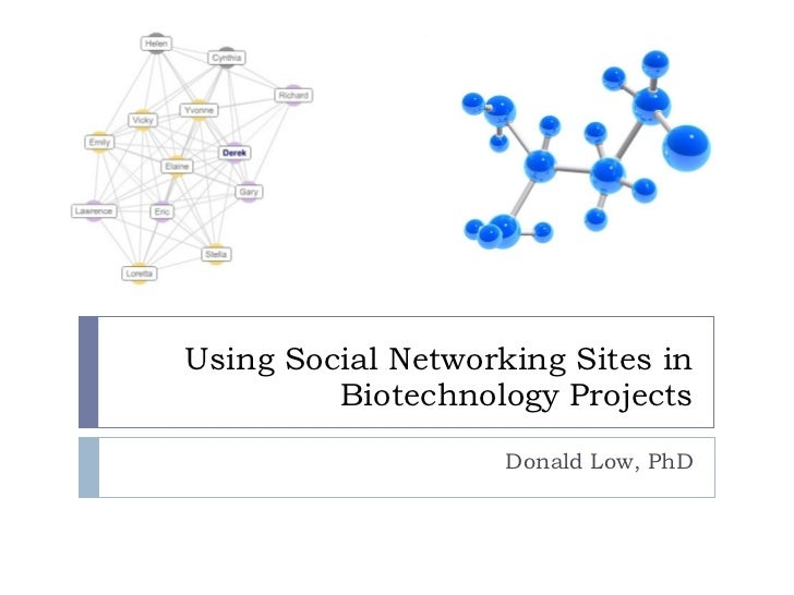 Using Social Networking Sites in Biotechnology Projects Donald Low, PhD