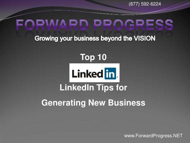 (877) 592-6224              Top 10       LinkedIn Tips for Generating New Business                       www.ForwardProgre...