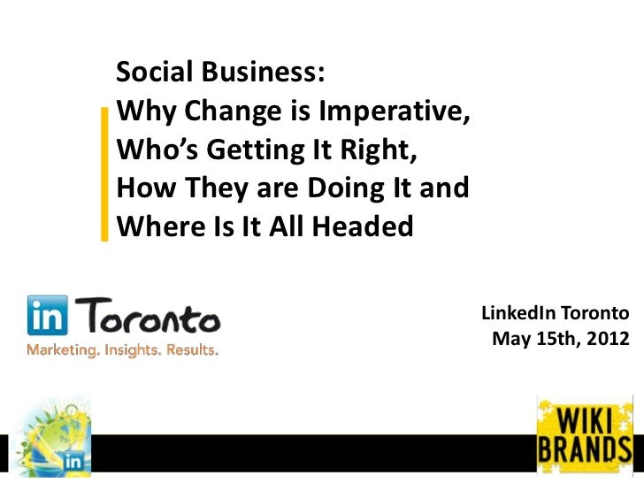 Social Business:Why Change is Imperative,Who's Getting It Right,How They are Doing It andWhere Is It All Headed           ...