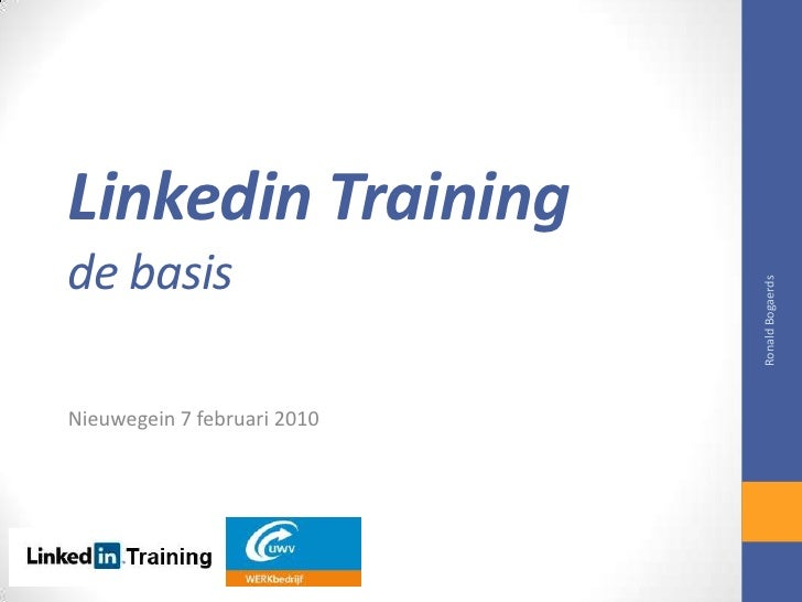 Linkedin Training de basis<br />Nieuwegein 7 februari 2010<br />Ronald Bogaerds<br />