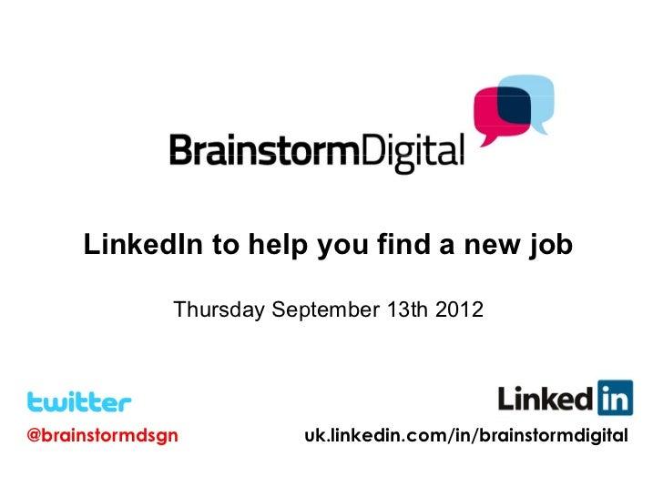LinkedIn to help you find a new job              Thursday September 13th 2012@brainstormdsgn          uk.linkedin.com/in/b...
