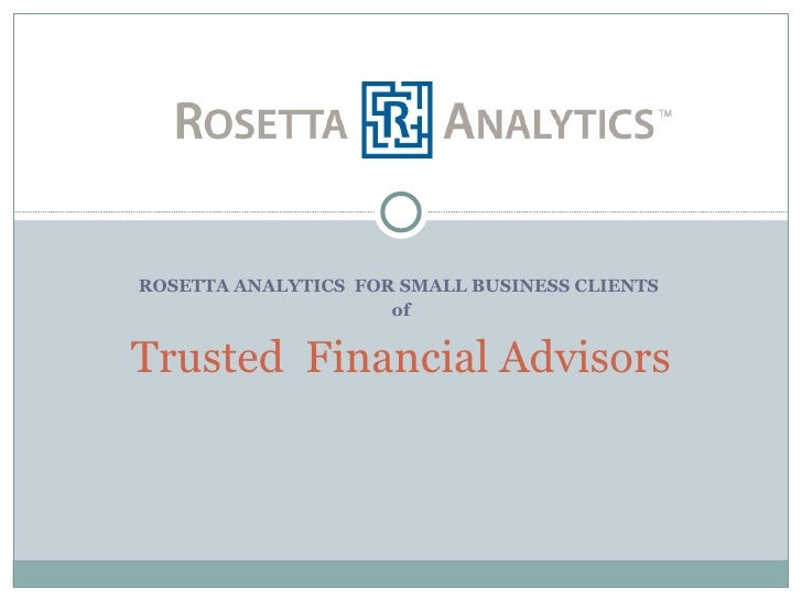 ROSETTA ANALYTICS  FOR SMALL BUSINESS CLIENTS  of Trusted  Financial Advisors