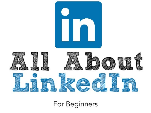 All About LinkedIn: For Beginners
