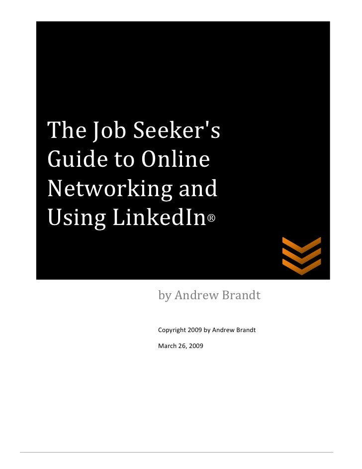 The Job Seeker's Guide to Online Networking and Using LinkedIn®            by Andrew Brandt            Copyright 2009 by A...