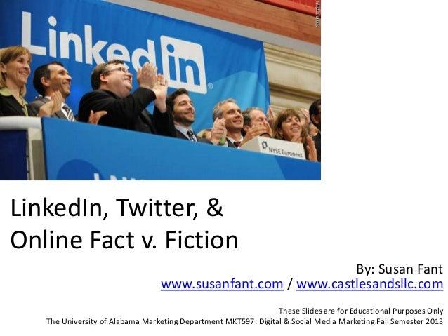 LinkedIn, Twitter, & Online Fact v. Fiction By: Susan Fant www.susanfant.com / www.castlesandsllc.com These Slides are for...