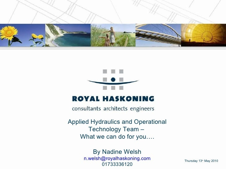 Thursday 13 th  May 2010 Applied Hydraulics and Operational Technology Team –  What we can do for you…. By Nadine Welsh [e...