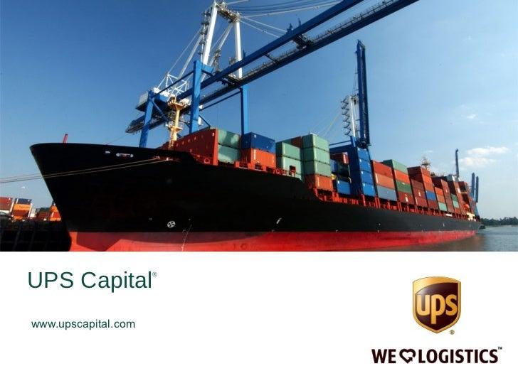 <ul><li>UPS Capital ® </li></ul><ul><li>www.upscapital.com </li></ul>