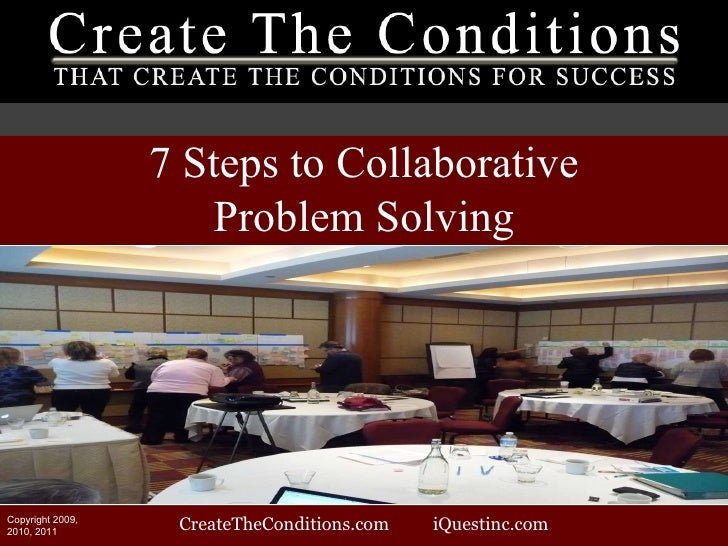 Create The Conditions Business Quickie 7 Steps to Collaborative Problem Solving Morry Patoka [email_address] iquestinc.com...