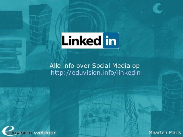 Alle info over Social Media op http://eduvision.info/linkedin  eduvision.nl / eduvision.be: Linkedin Webinar Maarten Maris