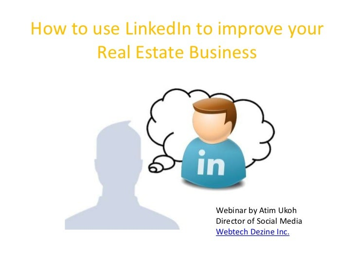 How to use LinkedIn to improve your       Real Estate Business                      Webinar by Atim Ukoh                  ...