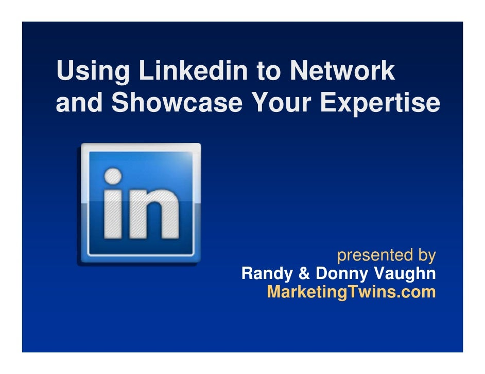 Using Linkedin to Network and Showcase Your Expertise                           presented by             Randy & Donny Vau...