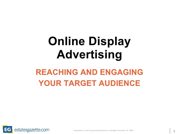 Online Display Advertising REACHING AND ENGAGING YOUR TARGET AUDIENCE