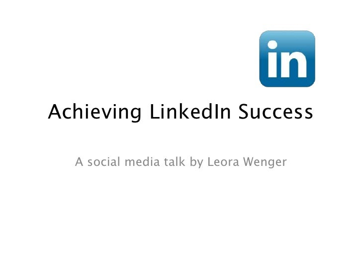 Achieving LinkedIn Success  A social media talk by Leora Wenger