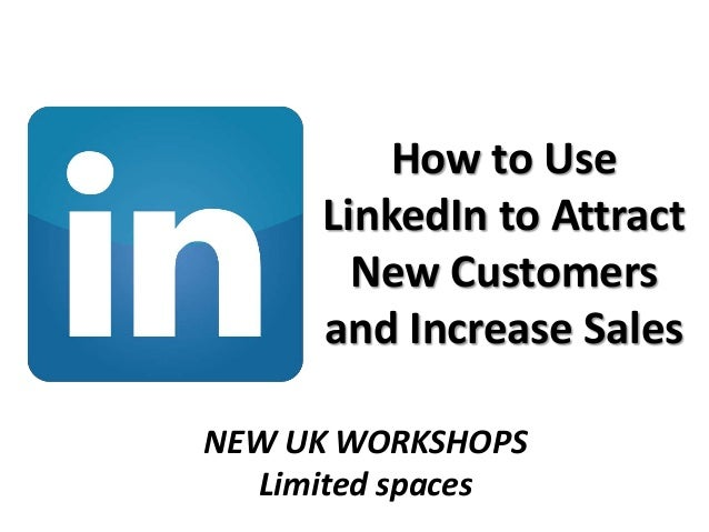 How to UseLinkedIn to AttractNew Customersand Increase SalesNEW UK WORKSHOPSLimited spaces