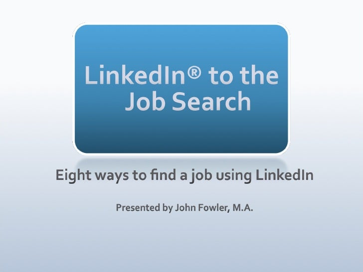 LinkedIn to the Job Search: 8 Ways to Find a Job Using LinkedIn