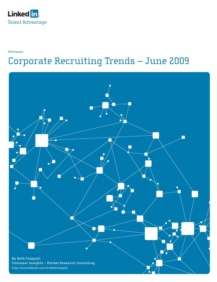 Talent Advantage     Whitepaper   Corporate Recruiting Trends – June 2009       By Beth Chappell   Customer Insights – Mar...