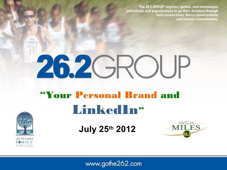 """Your Personal Brand and     LinkedIn""      July 25th 2012"