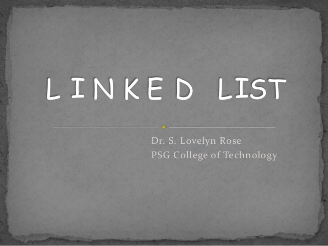 L I N K E D L IST       Dr. S. Lovelyn Rose       PSG College of Technology