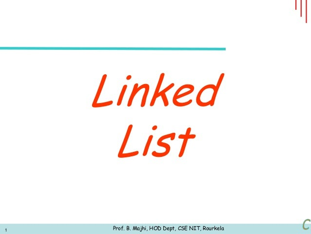 Linked     List1    Prof. B. Majhi, HOD Dept, CSE NIT, Rourkela