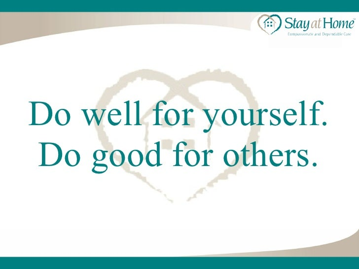 Do well for yourself. Do good for others.