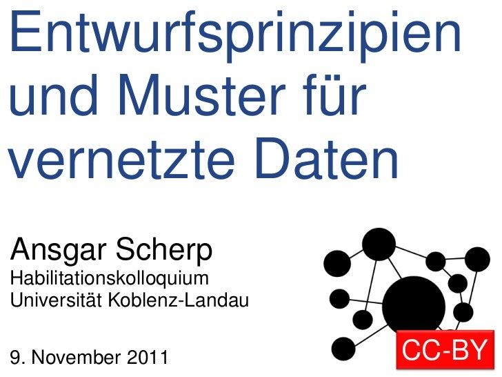 Entwurfsprinzipienund Muster fürvernetzte DatenAnsgar ScherpHabilitationskolloquiumUniversität Koblenz-Landau9. November 2...