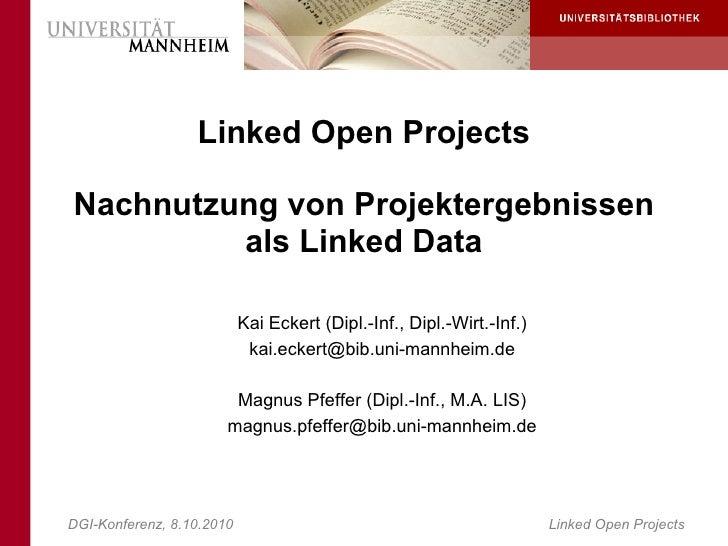 Linked Open Projects  Nachnutzung von Projektergebnissen          als Linked Data                             Kai Eckert (...