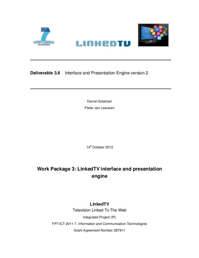 Deliverable 3.6 Interface and Presentation Engine version 2 Daniel Ockeloen Pieter van Leeuwen 14th October 2013 Work Pack...