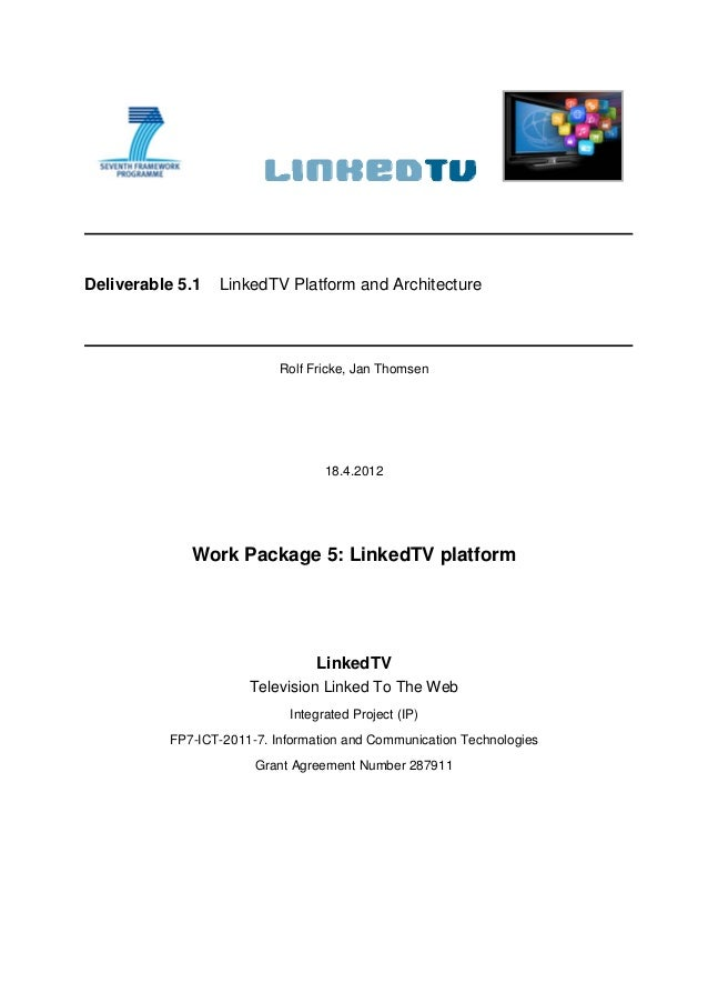 Deliverable 5.1   LinkedTV Platform and Architecture                           Rolf Fricke, Jan Thomsen                   ...