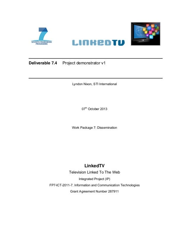 Deliverable 7.4 Project demonstrator v1 Lyndon Nixon, STI International 07th October 2013 Work Package 7: Dissemination Li...