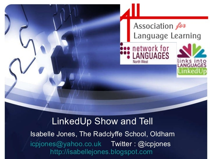 LinkedUp Show and Tell Isabelle Jones, The Radclyffe School, Oldham [email_address]   Twitter : @icpjones  http://isabelle...