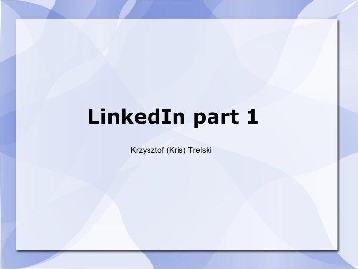 LinkedIn part 1 Krzysztof (Kris) Trelski