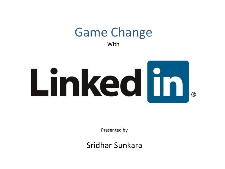 Game Change      With    Presented by Sridhar Sunkara