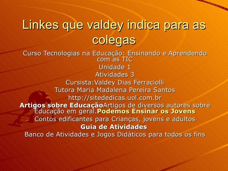 Linkes que valdey indica para as colegas Curso Tecnologias na Educação: Ensinando e Aprendendo com as TIC Unidade 1 Ativid...