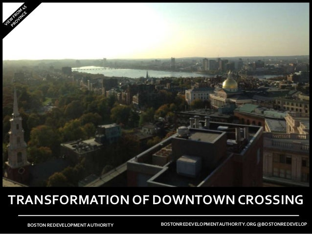 TRANSFORMATION OF DOWNTOWN CROSSING  BOSTON REDEVELOPMENT AUTHORITY   BOSTONREDEVELOPMENTAUTHORITY.ORG @BOSTONREDEVELOP