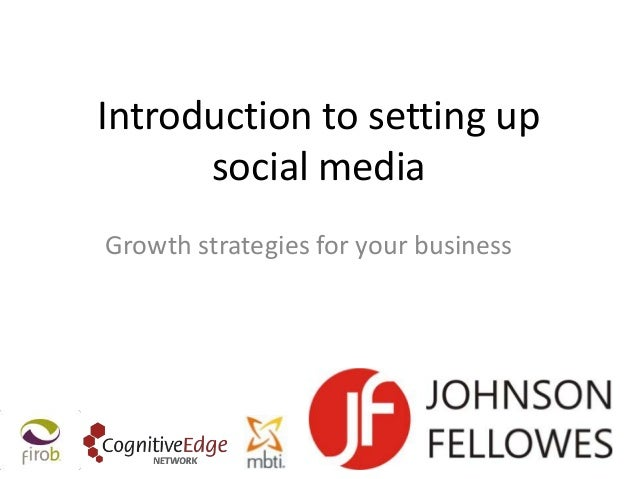 Introduction to setting up      social mediaGrowth strategies for your business