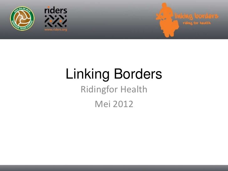 Linking Borders<br />Ridingfor Health<br />Mei 2012<br />