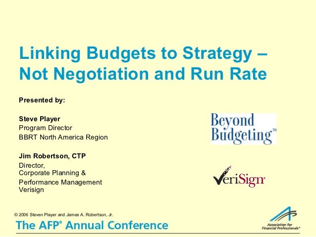 Linking Budgets to Strategy –  Not Negotiation and Run Rate  Presented by:  Steve Player  Program Director  BBRT North Ame...