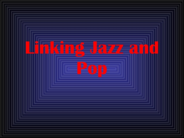 Linking Jazz and Pop