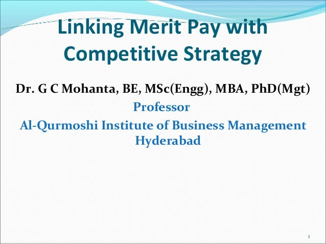 Linking Merit Pay with Competitive Strategy Dr. G C Mohanta, BE, MSc(Engg), MBA, PhD(Mgt) Professor Al-Qurmoshi Institute ...