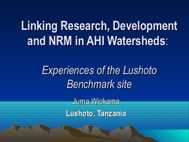 Linking Research, Development and NRM in AHI Watersheds:   Experiences of the Lushoto        Benchmark site          Juma ...