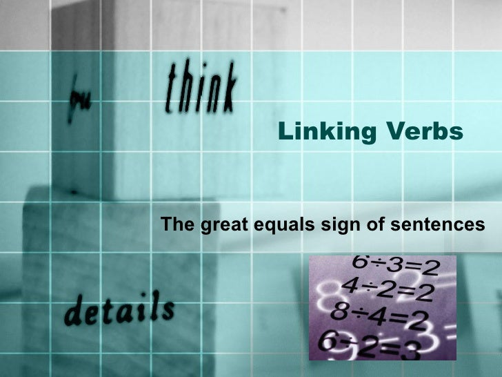 Linking Verbs The great equals sign of sentences