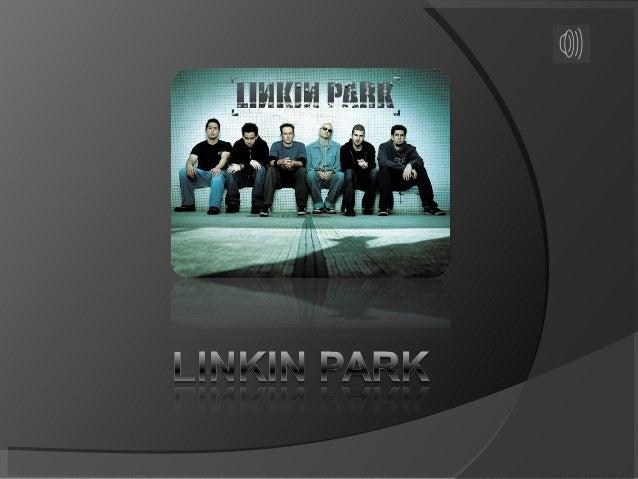  É uma banda de rock norte-americana,  de Agoura Hills, Califórnia Foi formada em 1996 Linkin Park tem colaborado com v...