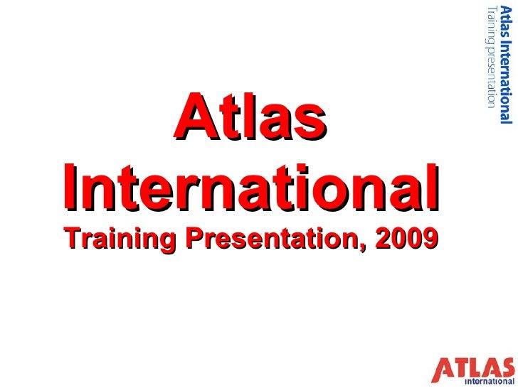 Atlas International Training Presentation, 2009