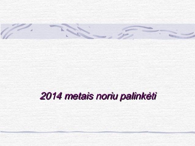 2014 metais noriu palinkėti