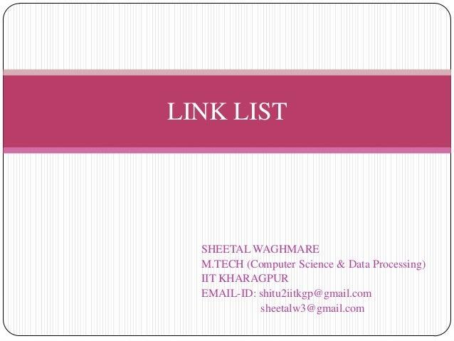 LINK LIST  SHEETAL WAGHMARE  M.TECH (Computer Science & Data Processing)  IIT KHARAGPUR  EMAIL-ID: shitu2iitkgp@gmail.com ...